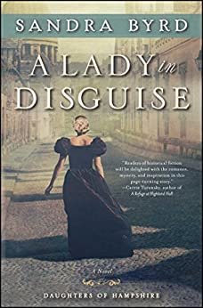 A Lady in Disguise: A Novel (The Daughters of Hampshire Book 3) by [Sandra Byrd]