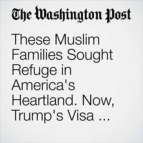 These Muslim Families Sought Refuge in America's Heartland. Now, Trump's Visa Ban Is Tearing Them Apart. copertina