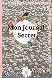 Mon Journal Secret: Journal Intime de 120 pages pour consigner tous les secrets d'une fille ado. Carnet intime féminin à ... vie. Un beau cadeau Noël et Anniversaires..