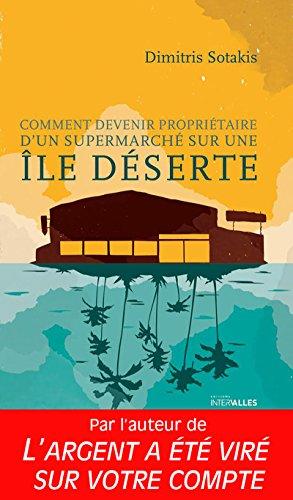 Comment devenir propriétaire d'un supermarché sur une île déserte: Un roman hilarant à mi-chemin entre l'absurde et le réalisme
