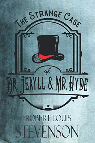 The Strange Case of Dr. Jekyll & Mr. Hyde: The Original 1886 Classic