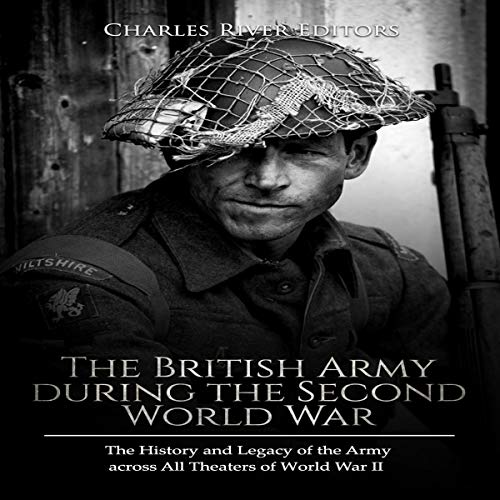 The British Army During the Second World War     The History and Legacy of the Army Across All Theaters of World War II              By:                                                                                                                                 Charles River Editors                               Narrated by:                                                                                                                                 Colin Fluxman                      Length: 4 hrs and 31 mins     1 rating     Overall 5.0