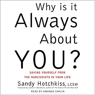 Why Is It Always About You?     The Seven Deadly Sins of Narcissism              By:                                                                                                                                 Sandy Hotchkiss,                                                                                        James F. Masterson MD - foreword                               Narrated by:                                                                                                                                 Amanda Carlin                      Length: 7 hrs and 13 mins     Not rated yet     Overall 0.0