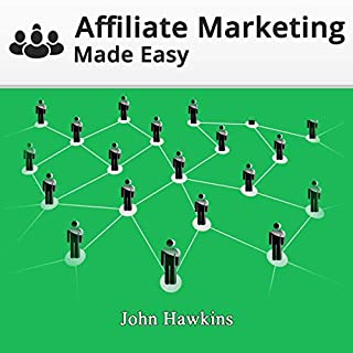 Affiliate Marketing Made Easy: Build and Bulletproof Your Affiliate Marketing Business, and Learn What It Takes to Become a 6-Figure Super Affiliate. audiobook cover art