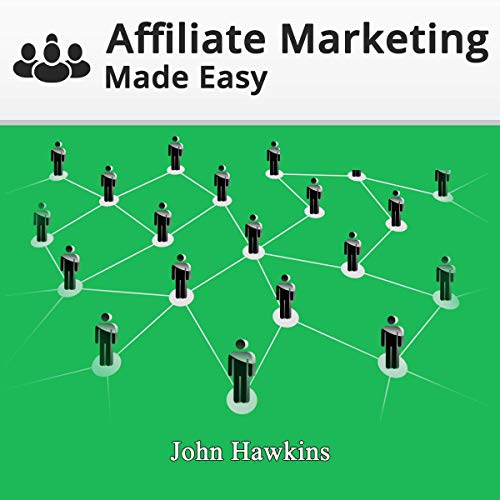 Affiliate Marketing Made Easy: Build and Bulletproof Your Affiliate Marketing Business, and Learn What It Takes to Become a 6-Figure Super Affiliate. cover art