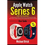 Apple Watch Series 6 User Guide For The Elderly (Large Print Edition): A Comprehensive Guide of Tips and Tricks to Master the New Apple Watch Series 6 Hidden Features and Troubleshooting Common Problems