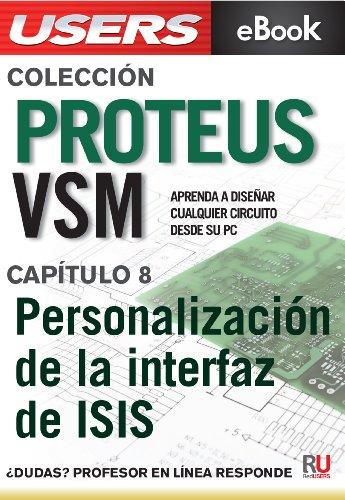 Proteus VSM: Personalización de la interfaz de ISIS (Colección Proteus VSM nº 8)