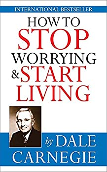 How To Stop Worrying & Start Living by [Dale Carnegie]
