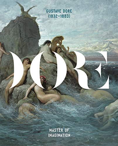 Gustave Doré (1832-1883): Master of Imagination (Art Monograph)