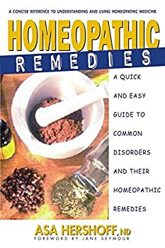 Homeopathic Remedies  A Quick and Easy Guide to Common Disorders and Their Homeopathic Treatments
