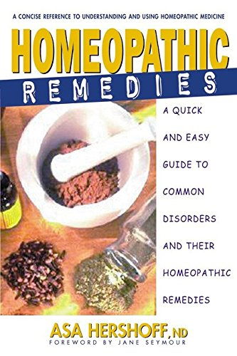 Homeopathic Remedies: A Quick and Easy Guide to Common Disorders and Their Homeopathic