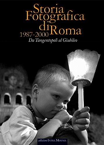 Storia fotografica di Roma 1987-2000. Da tangentopoli al giubileo