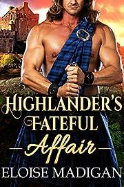 Highlander's Fateful Affair: A Steamy Scottish Historical Romance Novel