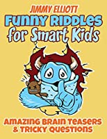 Funny Riddles for Smart Kids - Funny Riddles, Amazing Brain Teasers and Tricky Questions: Riddles And Brain Teasers Families Will Love - Difficult Riddles for Smart Kids