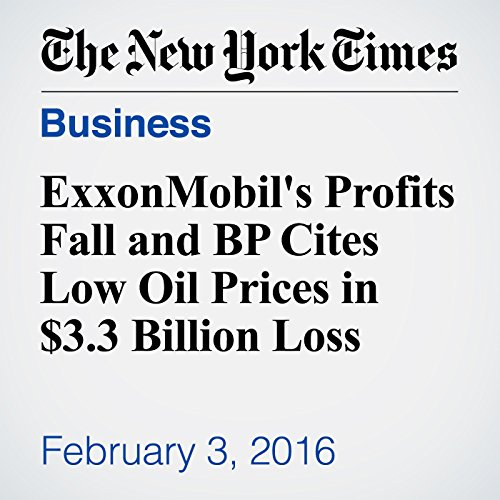 ExxonMobil's Profits Fall and BP Cites Low Oil Prices in $3.3 Billion Loss cover art