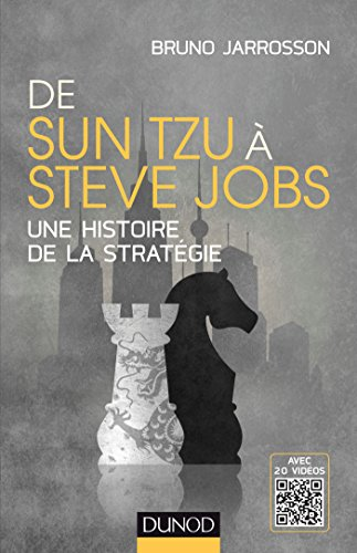 De Sun Tzu à Steve Jobs - Une histoire de la stratégie - Avec 20 vidéos: Une histoire de la stratégie - Avec 20 vidéos