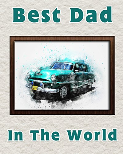 Best Dad in the World: Notebook for the best father   Fathers Day Gift   8x10 Lined Notebook for the worlds best Dad   Teal Car