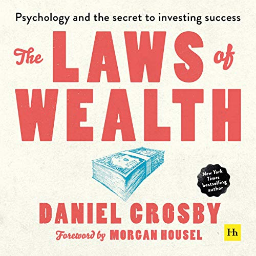 The Laws of Wealth: Psychology and the Secret to Investing Success Audiobook By Daniel Crosby cover art