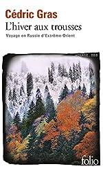 L'hiver aux trousses - Voyage en Russie d'Extrême-Orient de Cédric Gras