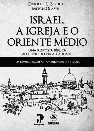 ISRAEL , A IGREJA E O ORIENTE MÉDIO - Uma busca bíblica ao conflito na atualidade.