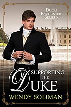 Supporting the Duke (Ducal Encounters Series 3 Book 5) by [Wendy Soliman]