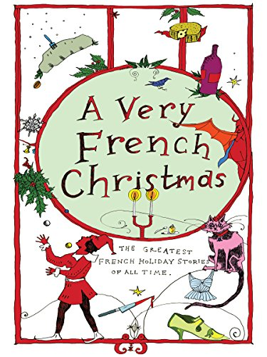 A Very French Christmas: The Greatest French Holiday Stories of All Time (Very Christmas Book 2) (English Edition)