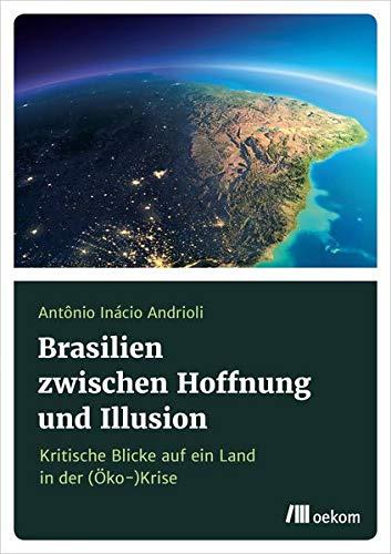 Brasilien zwischen Hoffnung und Illusionen: Kritische Blicke auf ein Land in der (Öko-)Krise