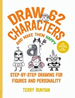 Draw 62 Characters and Make Them Happy: Step-by-Step Drawing for Figures and Personality - For Artists, Cartoonists, and Doodlers (Draw 62, 5)