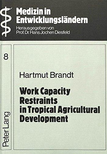 Work Capacity Restraints in Tropical Agricultural Development (Medizin in Entwicklungsländern / Schriftenreihe zur Medizin und zu Gesundheitsproblemen in Ländern der dritten Welt)