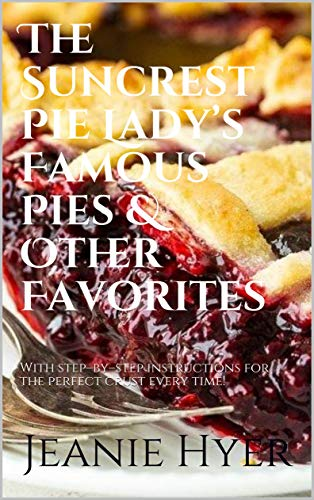 The Suncrest Pie Lady's Famous Pies & Other Favorites: With step–by–step instructions for the perfect crust every time! (English Edition)