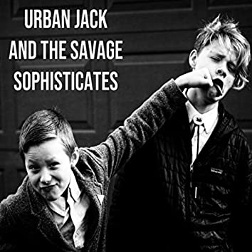 Urban Jack and the Savage Sophisticates