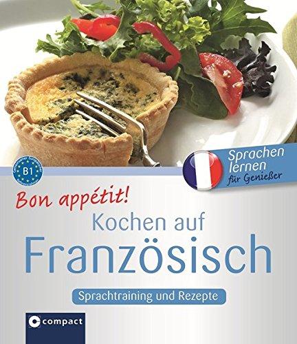 Bon appétit! Kochen auf Französisch: Französisch lernen für Genießer -...