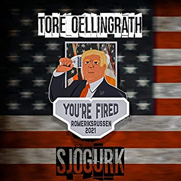 You´re Fired 2021 (feat. Tore Oellingrath)