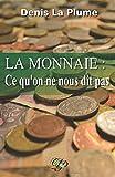 La monnaie - Ce qu'on ne nous dit pas: ... et qu'on devrait tous savoir. - Independently published - 14/09/2017