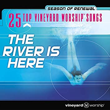 25 Top Vineyard Worship Songs: The River Is Here [Live]