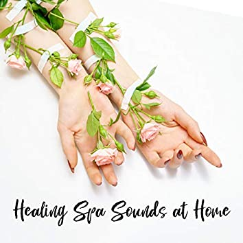 Healing Spa Sounds at Home - Pure Relaxation for Massage, Spa, Deep Relax, Spiritual Harmony at Home, Relaxing Music Therapy