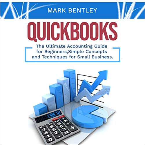 Quickbooks: The Ultimate Accounting Guide for Beginners, Simple Concepts and Techniques for Small Business. cover art