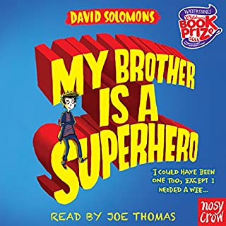My Brother Is a Superhero                   By:                                                                                                                                 David Solomons                               Narrated by:                                                                                                                                 Joe Thomas                      Length: 5 hrs and 58 mins     119 ratings     Overall 4.7