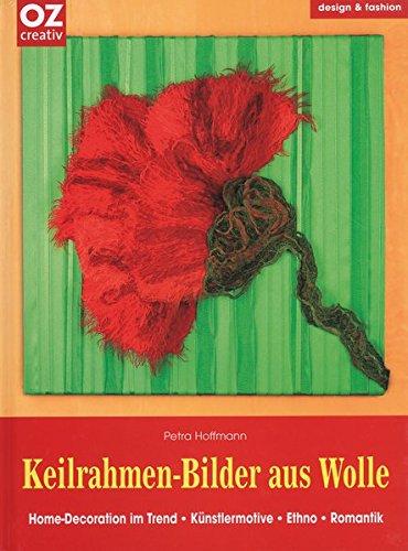 Keilrahmen-Bilder aus Wolle: Home-Decoration im Trend - Künstlermotive - Ethno - Romantik