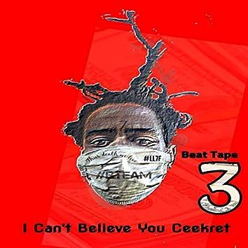 I Can't Believe You Ceekret 3