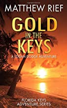 Gold in the Keys: A Logan Dodge Adventure (Florida Keys Adventure Series)(Volume 1)