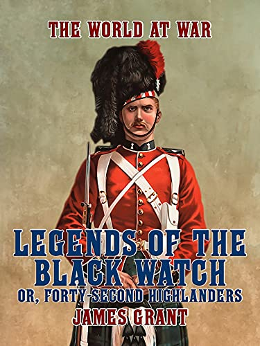 Legends of the Black Watch, or, Forty-Second Highlanders (English Edition)