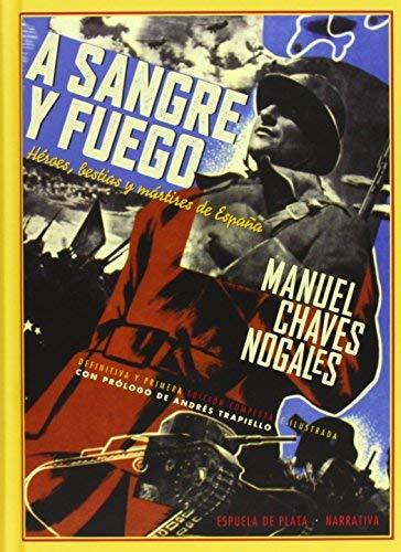 A sangre y fuego : héroes, bestias y mártires de España by Manuel Chaves Nogales(2013-04-01)