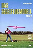 Trilogie - Das Segelflugmodell: Das Segelflugmodell, 3 Tle., Bd.2, Praxis, Theorie, Profile - Franz Perseke