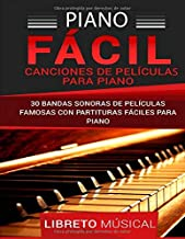 PIANO FÁCIL: CANCIONES DE PELÍCULAS PARA PIANO: 30 BANDAS SONORAS DE PELÍCULAS FAMOSAS CON PARTITURAS FÁCILES PARA PIANO