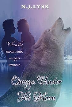 Omega Under The Moon: M/M/M Alpha/Omega/Alpha Romance by [N.J. Lysk]