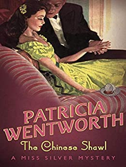 The Chinese Shawl (Miss Silver Mystery Book 5) by [Patricia Wentworth]