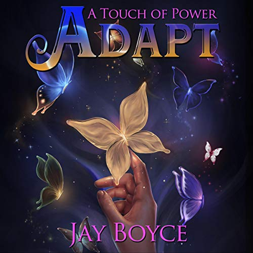 Adapt      A Touch of Power, Book 2              By:                                                                                                                                 Jay Boyce                               Narrated by:                                                                                                                                 Samara Naeymi                      Length: 15 hrs and 59 mins     4 ratings     Overall 5.0