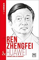 Ren Zhengfei & Huawei: A Business and Life Biography (China S Entrepreneurs)