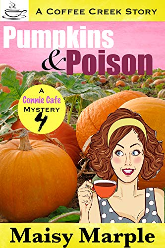 Pumpkins & Poison: A Clean Small Town Cozy Mystery with Coffee & Romance (Connie Cafe Mystery Series Book 4) by [Maisy Marple]